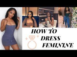 10 WAYS TO DRESS MORE FEMININE ( MUST WATCH) #girltalk – YouTube