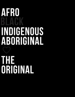 Afro. Black. Indigenous. Aboriginal. 🖤. The Original.