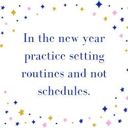 ✨ In the new year practice setting routines and not schedules. ✨
