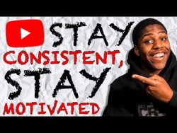 HOW TO BE CONSISTENT ON YOUTUBE – Stay Motivated On YouTube (DON'T QUIT) ???