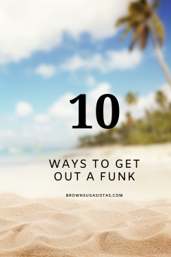 10 Ways To Get Out A Funk