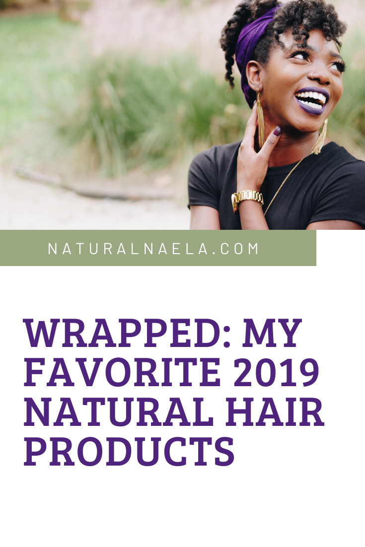 Wrapped: My Favorite 2019 Natural Hair Products