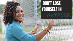 How NOT to Lose Yourself in Marriage | Black Marriage | Relationship Advice | Black Love
