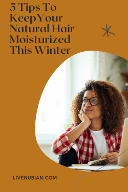 5 Tips To Keep Your Natural Hair Moisturized This Winter