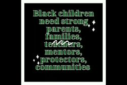 Black Children Are the Responsibility of Black People.
