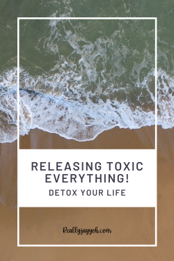 Releasing all toxins; Toxic people, toxic jobs, toxic family; Releasing toxic everything