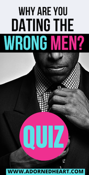 Why are you dating the wrong men? Relationship Quiz!