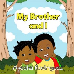 My Brother and I by Ayesha Rodriguez