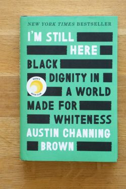 I'm Still Here. Black Dignity in a World Made for Whiteness. By Austin Channing