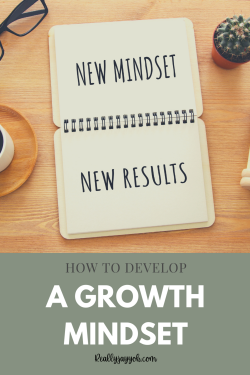 How to develop a Growth Mindset; Growth Mindsets vs. Fixed Mindsets