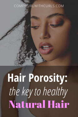 The key to healthy natural hair: knowing your hair porosity