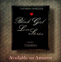 Black Girl Love Stories (Tatiana)