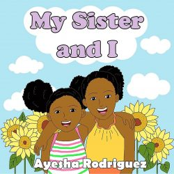 My Sister and I by Ayesha Rodriguez