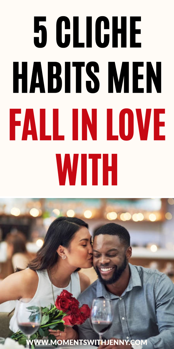 5 Cliche Habits Men Fall In Love With- Moments With Jenny | Dating tips | Dating advice