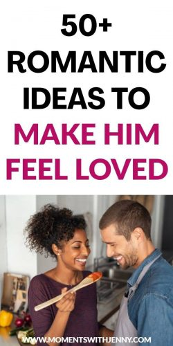 50 Romantic Ideas To Make Him Feel Loved – Moments With Jenny | Marriage advice