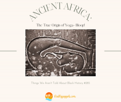 Things We Don't Know About Black History #285: Yoga Originated in Africa