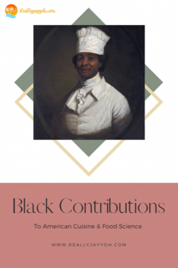 Black Contributions to American Cuisine & Food Science; Black Pioneers in the Food Industry