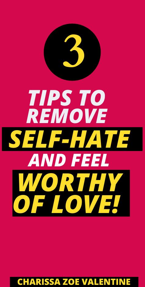 Remove Self-Hate & Feel Worthy of Love!