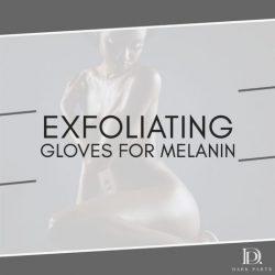 Exfoliating Gloves for Melanin