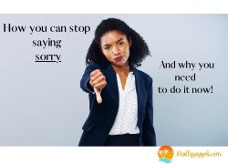 How You Can Stop Saying Sorry, and Why You Should Do it Now