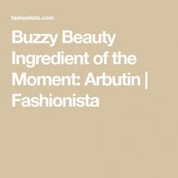 Buzzy Beauty Ingredient of the Moment : Arbutin