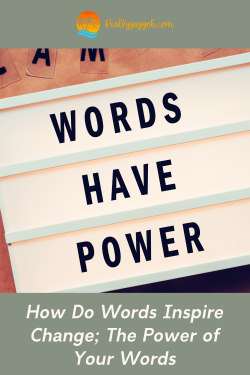 How Do Words Inspire Change; The Power of Your Words