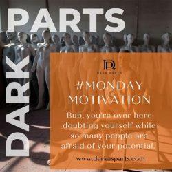 Dark Parts Monday Motivation Believe in yourself!
