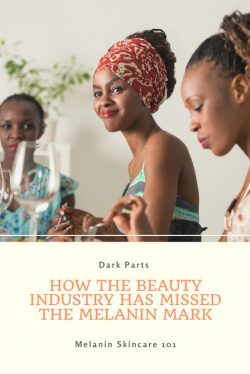 How The Beauty Industry has missed The Melanin Mark?