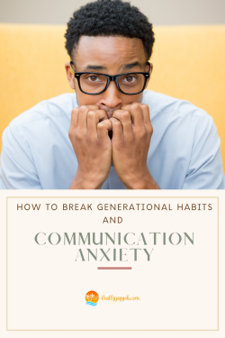 How to End Communication Anxiety & Break Generational Habits