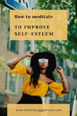 How to Meditate to Improve Self-Esteem