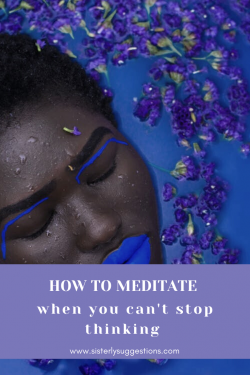 How to Meditate When You Can't Stop Thinking