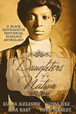"""Daughters of a Nation: A Black Suffragette Historical Romance"" by Kianna Alexander, ..."