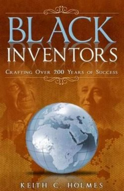 """Black Inventors: Crafting Over 200 Hundred Years of Success by Keith C. Homes"