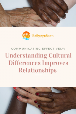 Communicating Effectively: How Being Familiar with Cultural Differences Improves Relationships