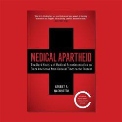 """Medical Apartheid"" by Harriet A. Washington"
