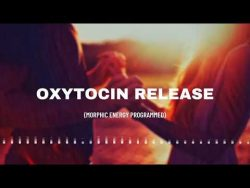 Oxytocin release (morphic energy programmed audio) – YouTube