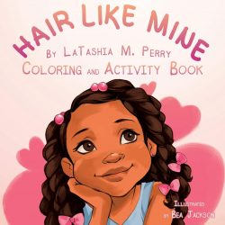 "Some positive vibes for our children ""Hair Like Mine"" by Latashia M. Perry"