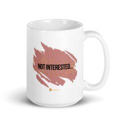"""""""Not Interested… At All"""" Mug"""