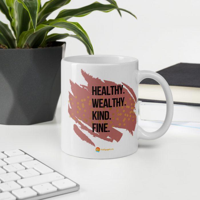 """Healthy. Wealthy. Kind. Fine."" Mug"