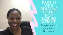 Part 3 of 3 reasons why you may not be losing weight.