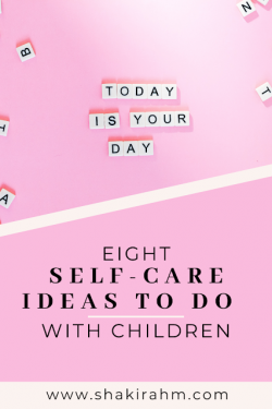 Eight Self-Care Ideas to do With Children