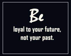 Loyal to my Future