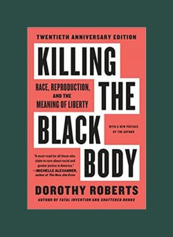 """""""Killing the Black Body: Race, Reproduction, and the Meaning of Liberty"""" by Dorothy  ..."""